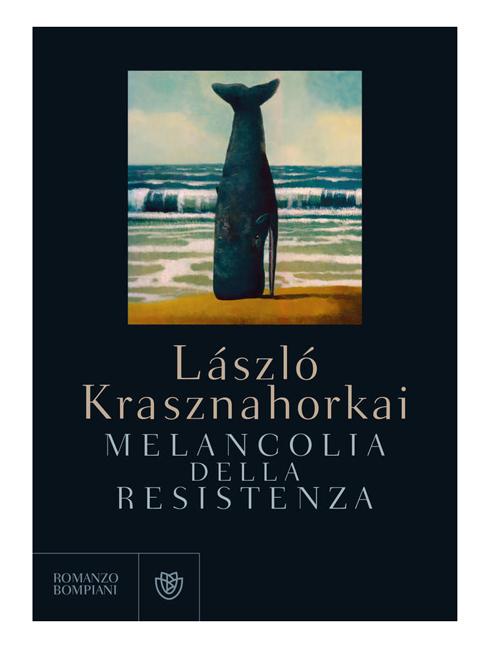 Melancolia della resistenza di László Krasznahorkai (1989)