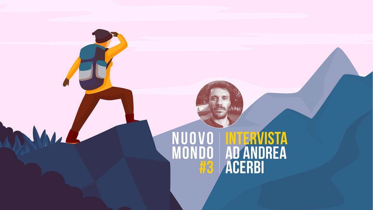 Nuovo mondo #3 - Intervista ad Andrea Acerbi